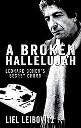 A Broken Hallelujah: Leonard Cohen's Secret Chord by Liel Leibovitz (2014-05-15)
