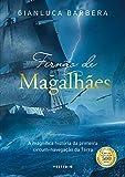Fernão de Magalhães: A magnífica história da primeira circum-navegação da Terra (Portuguese Edition)