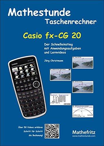 Mathestunde Taschenrechner - Casio fx-CG 20: Der Schnelleinstieg mit Anwendungsaufgaben und Lernvideos