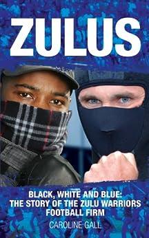 Zulus: The Story of the Zulu Warriors Football Firm by [Gall, Caroline]