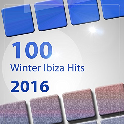 100 Winter Ibiza Hits 2016 (Tropical House the Essential Compilation) [Explicit]