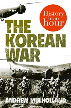 The Korean War: History in an Hour by [Mulholland, Andrew]