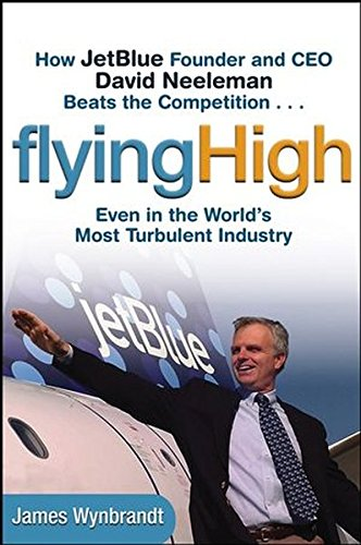 flying-high-how-jetblue-founder-and-ceo-david-neeleman-beats-the-competition-even-in-the-worlds-most