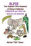 Elfie: The Elephant Who Dreamed of Being a Ballerina, L'éléphante qui rêvait de devenir une ballerine (English Edition)