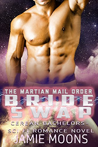 The Martian Mail Order Bride Swap (Cerean Bachelors: Sci-Fi Romance Novel)