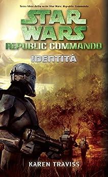 Star Wars - Republic Commando - Identità di [Traviss, Karen]