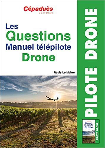 Les Questions Manuel Télépilote Drone par Régis Le Maitre