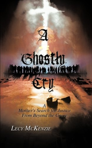 A Ghostly Cry: A Mother's Search for Justice From Beyond the Grave
