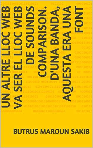 Un altre lloc web va ser el lloc web de Sounds Comparison. D'una banda, aquesta era una font  (Catalan Edition) por Butrus Maroun  Sakib