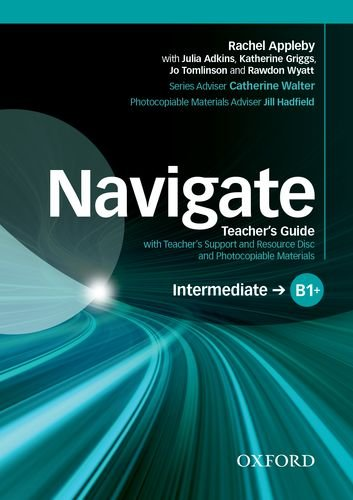 Navigate: Intermediate B1+: Teacher's Guide with Teacher's Support and Resource Disc