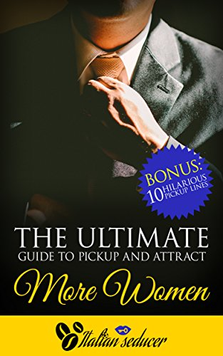 The ultimate guide to pickup and attract more women in 30 days: Bonus: 10 hilarious (10 Pickup)