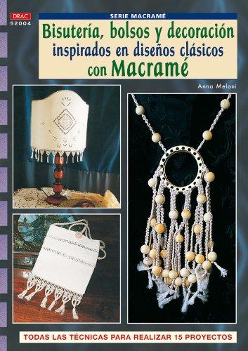Serie Macramé nº 4. BISUTERÍA, BOLSOS Y DECORACIÓN INSPIRADOS EN DISEÑOS CLASICOS CON MACRAMÉ (Cp Serie Macrame (drac)) por Anna Meloni