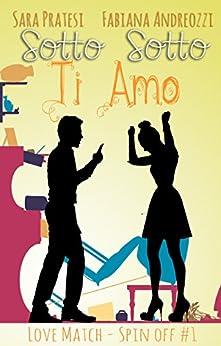 Sotto sotto ti amo (Love Match - Spin Off Vol. 1) di [Pratesi, Sara, Andreozzi, Fabiana]
