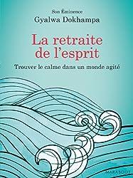 La retraite de l'esprit - Trouver le calme dans un monde agité (Hors collection-Psychologie)