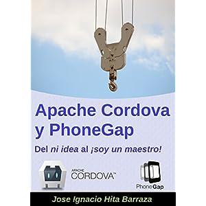 Apache Cordova y PhoneGap: Del ni idea al ¡soy un maestro! (Spanish Edition)