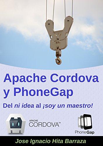 Apache Cordova y PhoneGap: Del ni idea al ¡soy un maestro! por Jose Ignacio Hita Barraza