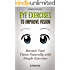 Eye Exercises to Improve Vision: Recover Your Vision  Naturally with Simple Exercises (Vision Training)