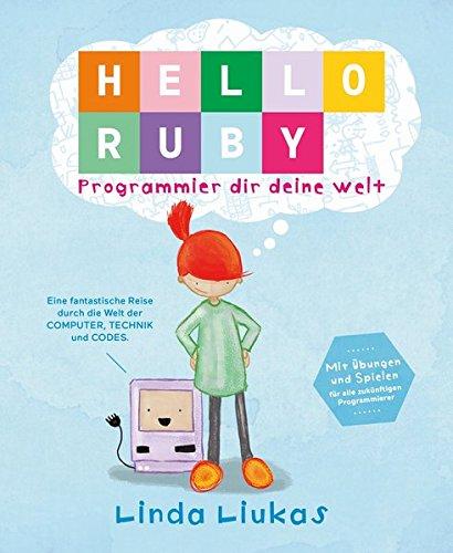 Hello Ruby: Programmier dir deine Welt