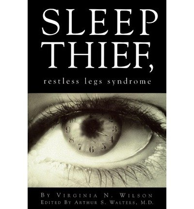 [(Sleep Thief, Restless Legs Syndrome)] [Author: Virginia N Wilson] published on (December, 2005)