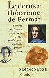 Le dernier théorème de Fermat : L'histoire de l'énigme qui a défié les plus grands esprits du monde pendant 358 ans