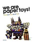 We Are Paper Toys: Print-Cut-Fold-Glu...