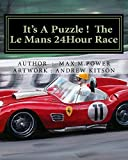It's A Puzzel ! The Le Mans 24Hour Race: Full of Facts, Figures & Fun !