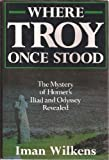 Where Troy Once Stood: The Mystery of Homer's Iliad & Odyssey Revealed by Iman Wilkens (1991-07-01)