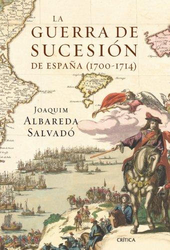 La guerra de Sucesión en España (1700-1714) por Joaquim Albareda Salvadó