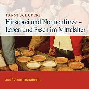 Hirsebrei und Nonnenfürze. Leben und Essen im Mittelalter