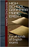 High School Grammar Made Easy !: For all kinds of English exams
