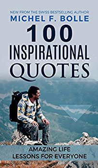 100 INSPIRATIONAL QUOTES: AMAZING LIFE LESSONS FOR EVERYONE by [Michel F. Bolle]