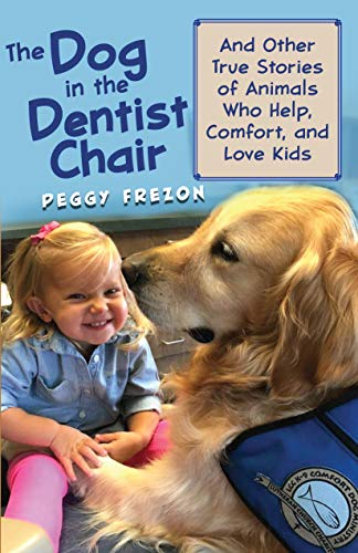 Comfort Company Support (The Dog in the Dentist Chair: And Other True Stories of Animals Who Help, Comfort, and Love Kids (All Creatures))