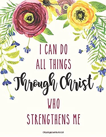 Philippians 4:13 I Can Do All Things Through Christ Who Strengthens Me: Floral Watercolor Notebook ,Composition Book, Bible Quotes, Journal, 8.5 x 11 inch 110 page ,Wide Ruled