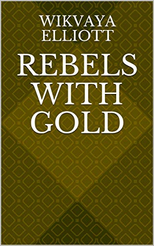 Rebels With Gold (Norwegian Edition) por Wikvaya Elliott