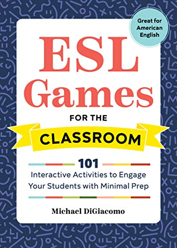 ESL Games for the Classroom: 101 Interactive Activities to Engage Your Students with Minimal Prep por Michael Digiacomo