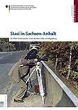 Stasi in Sachsen-Anhalt: Die DDR-Geheimpolizei in den Bezirken Halle und Magdeburg (Stasi in der Region) -