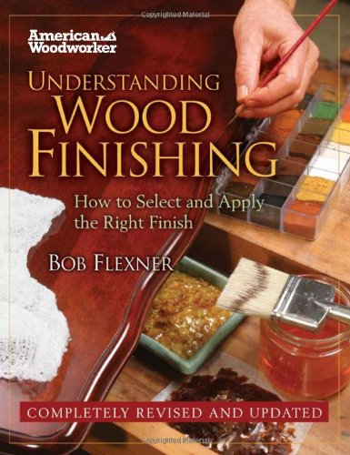 Understanding Wood Finishing (American Woodworker (Hardcover))