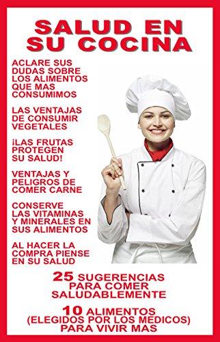 SALUD EN SU COCINA: 25 SUGERENCIAS PARA COMER SALUDABLEMENTE - 10 ALIMENTOS (ELEGIDOS POR MEDICOS) PARA VIVIR MAS (ESCUELA DE COCINA) por DOCTOR EMERITO M.  RONCALI