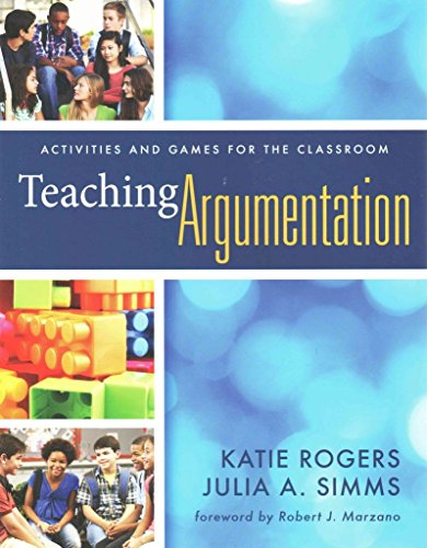 [(Teaching Argumentation : Activities and Games for the Classroom)] [By (author) Katie Rogers ] published on (November, 2014)