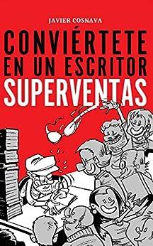CONVIÉRTETE EN UN ESCRITOR SUPERVENTAS: En papel o eBook (Spanish Edition) by [Cosnava, Javier]