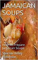 JAMAICAN SOUPS: How To Prepare Jamaican Soups (English Edition)