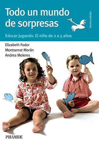 Portada del libro Todo un mundo de sorpresas / A World Full of Surprises: Educar jugando. El ni?o de 2 a 5 a?os / Educate Playing. The Child from 2 to 5 Years (Gu¨ªas ... / Guides for Parents) (Spanish Edition) by Fodor, Elizabeth, Moran, Montserrat, Moleres, Andrea (2012) Paperback