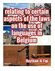 relating to certain aspects of the laws on the use of languages in Belgium by Haytham Al Fiqi (2015-10-20)
