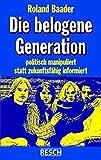 Die belogene Generation: Politisch manipuliert statt zukunftsfähig informiert (Politik, Recht, Wirtschaft und Gesellschaft) - Roland Baader