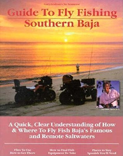 Fly Fishing Southern Baja: A Quick, Clear Understanding of How & Where to Fly Fish Baja's Famous and Remote Saltwaters (No Nonsense Guides)