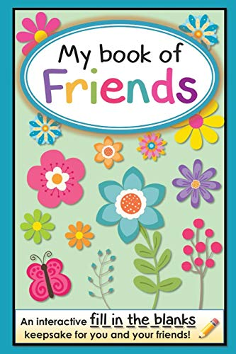 My Book of Friends: An interactive FILL-IN-THE-BLANKS keepsake for you and your friends! (Friends Books - A Fill-In-The-Blanks Keepsake, Band 1)