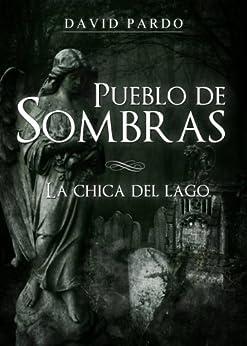Pueblo de Sombras I (La Chica del Lago nº 1) de [Pardo, David]