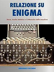 Relazione su Enigma: Macchina Crittografica Tedesca: Storia, Analisi statistica e Crittoanalisi della macchina.