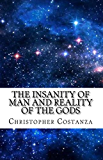 The Insanity of Man and Reality of the Gods (English Edition)