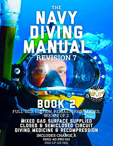 The Navy Diving Manual - Revision 7 - Book 2: Full-Size Edition, Remastered Images, Book 2 of 2: Mixed Gas Surface Supplied, Closed & Semiclosed ... (Carlile Military Library, Band 47)